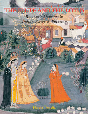 The Flute and the Lotus: Romantic Moments in Indian Poetry and Painting (Hardback)