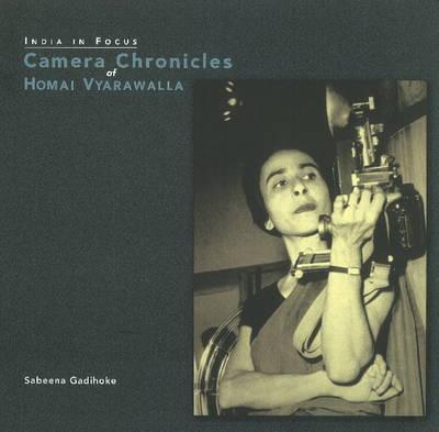 Camera Chronicles of Homai Vyarawalla (Hardback)