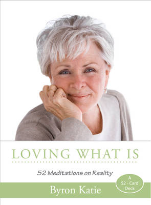 Loving What Is: 52 Meditations on Reality