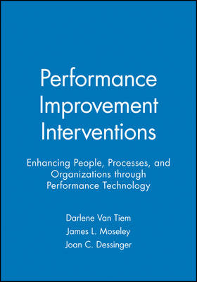 Performance Improvement Interventions: Enhancing People, Processes, and Organizations through Performance Technology (Paperback)