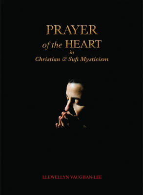 Prayer of the Heart in Christian and Sufi Mysticism (Paperback)