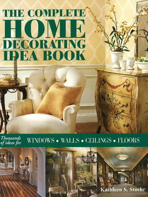 The Complete Home Decorating Idea Book: Thousands of Ideas for Windows, Walls, Ceilings and Floors (Paperback)
