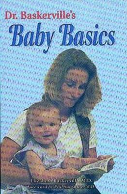 Dr. Baskerville's Baby Basics: Your Child's First Year (Paperback)