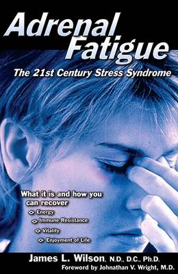 Adrenal Fatigue: The 21st Century Stress Syndrome (Paperback)