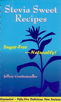 Stevia Sweet Recipes: Sugar Free - Naturally (Paperback)
