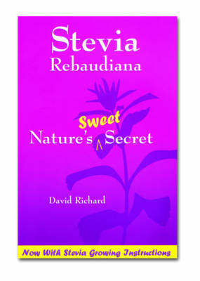 Stevia Rebaudiana: Natures Sweet Secret (Paperback)