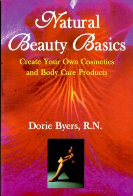Natural Beauty Basics: Create Your Own Cosmetics and Body Care Products (Paperback)
