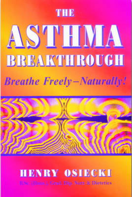 The Asthma Breakthrough: Breathe Freely - Naturally (Paperback)