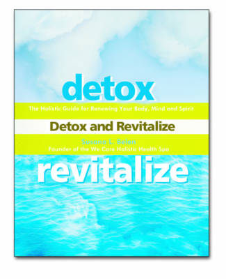 Detox and Revitalize: The Holistic Guide for Renewing Your Body Mind and Spirit (Paperback)
