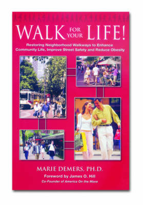 Walk for Your Life: Restoring Neighbourhood Walkways to Enhance Community Life Improve Street Safety and Reduce Obesity (Paperback)