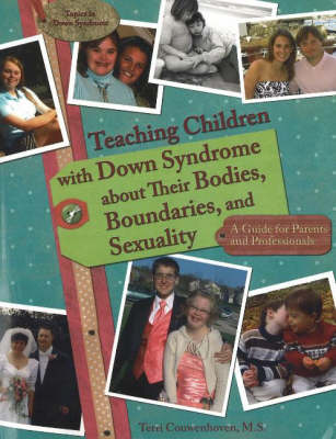 Teaching Children with Down Syndrome About Their Bodies, Boundaries & Sexuality: A Guide for Parents & Professionals (Paperback)