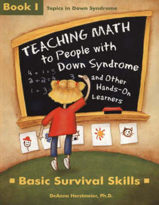 Teaching Math to People with Down Syndrome & Other Hands-on Learners: Bk.1: Basic Survival Skills (Paperback)