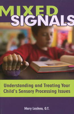 Mixed Signals: Understanding and Treating Your Child's Sensory Processing Issues (Paperback)