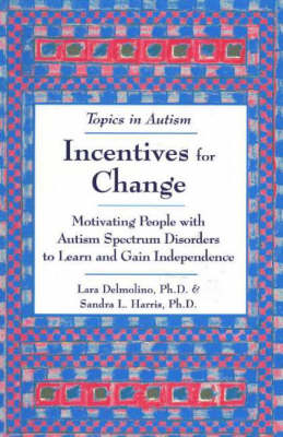 Incentives for Change: Motivating People with Autism Spectrum Disorders to Learn and Gain Independance (Paperback)