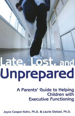 Late, Lost & Unprepared: A Parents' Guide to Helping Children with Executive Functioning (Paperback)