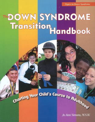 Down Syndrome Transition Handbook: Charting Your Child's Course to Adulthood (Paperback)