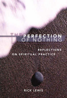 Perfection of Nothing: Reflections on Spiritual Practice (Paperback)