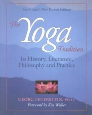 Yoga Tradition, New Edition: Its History, Literature, Philosophy & Practice (Paperback)