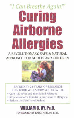 Curing Airbourne Allergies: A Revolutionary, Safe & Natural Approach for Adults & Children (Paperback)
