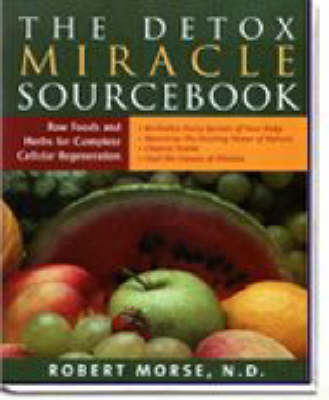 The Detox Miracle Sourcebook: Raw Foods and Herbs for Complete Cellular Regeneration (Paperback)