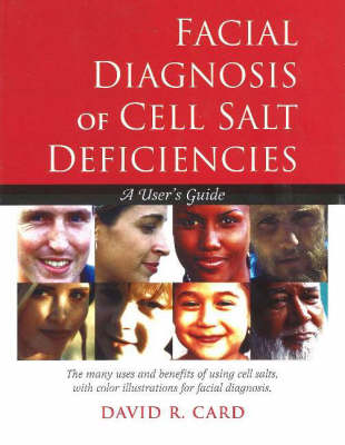 Facial Diagnosis of Cell Salt Deficiencies: A User's Guide (Paperback)