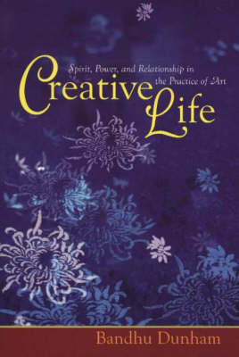 Creative Life: Spirit, Power & Relationship in the Practice of Art (Paperback)