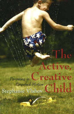 Active, Creative Child: Parenting in Perpetual Motion (Paperback)