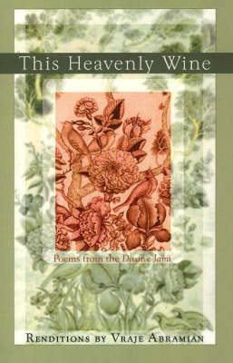 This Heavenly Wine: Renditions from the Divan E-Jami (Paperback)