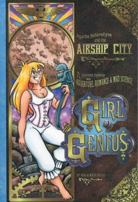Girl Genius: Agatha Heterodyne and the Airship City v. 2: A Gaslamp Fantasy with Adventure, Romance & Mad Science (Paperback)