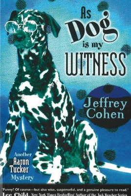 As Dog Is My Witness: Another Aaron Tucker Mystery (Paperback)