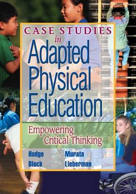 Case Studies in Adapted Physical Education: Empowering Critical Thinking (Paperback)