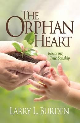 The Orphan Heart: Restoring True Sonship (Paperback)