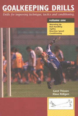 Goalkeeping Drills, Volume One: Drills for Improving Technique, Tactics & Conditioning (Paperback)