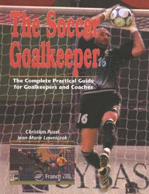Soccer Goalkeeper: The Complete Practical Guide for Goalkeepers & Coaches (Paperback)