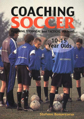Coaching Soccer -- 10-15 Year Olds: Planning Technical & Tactical Training (Paperback)