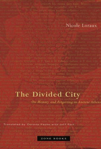 The Divided City: On Memory and Forgetting in Ancient Athens - Zone Books (Hardback)