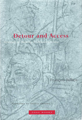 Detour and Access: Strategies of Meaning in China and Greece - Zone Books (Paperback)