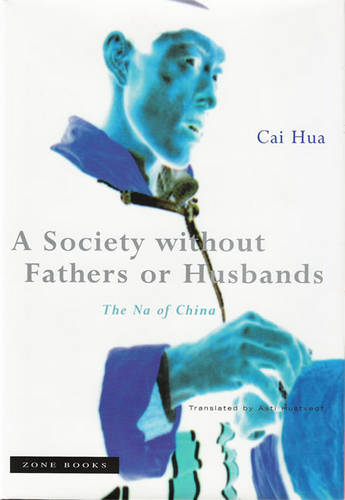 A Society without Fathers or Husbands: The Na of China - Zone Books (Hardback)