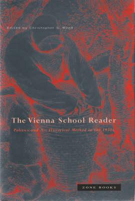 Vienna School Reader: Politics and Art Historical Method in the 1930s - Zone Books (Hardback)