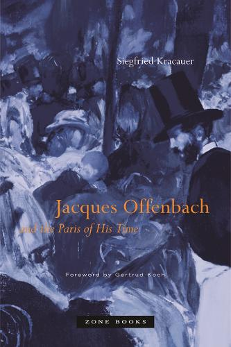 Jacques Offenbach and the Paris of His Time - Zone Books (Paperback)
