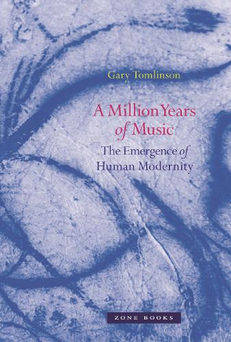 A Million Years of Music: The Emergence of Human Modernity - Zone Books (Paperback)