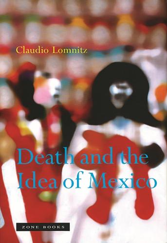 Death and the Idea of Mexico - Zone Books (Paperback)