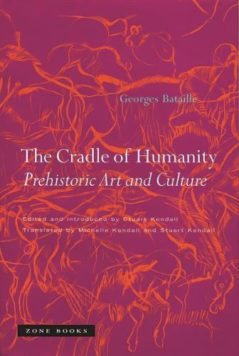 The Cradle of Humanity: Prehistoric Art and Culture - Zone Books (Paperback)