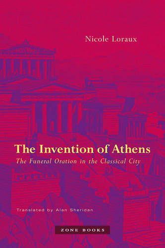 The Invention of Athens: The Funeral Oration in the Classical City - Zone Books (Paperback)