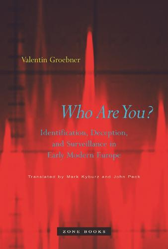 Who Are You?: Identification, Deception, and Surveillance in Early Modern Europe - Zone Books (Hardback)