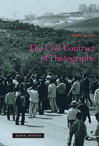 The Civil Contract of Photography - Zone Books (Paperback)