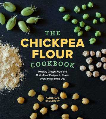 The Chickpea Flour Cookbook: Healthy Gluten-Free and Grain-Free Recipes to Power Every Meal of the Day (Paperback)