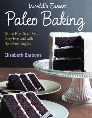 World's Easiest Paleo Baking: Beloved Treats Made Gluten-Free, Grain-Free, Dairy-Free, and with No Refined Sugars (Paperback)