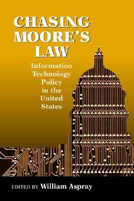 Chasing Moore's Law: Information Technology Policy in the U.S. (Hardback)