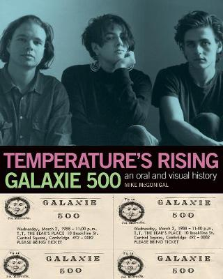 Temperature's Rising: Galaxie 500: An Oral and Visual History (Paperback)